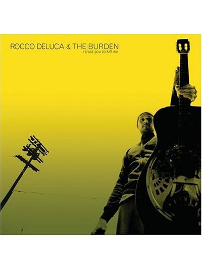 Rocco DeLuca and the Burden - I Trust You To Kill Me CD