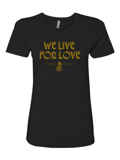 Ladies We Live For Love T-Shirt
