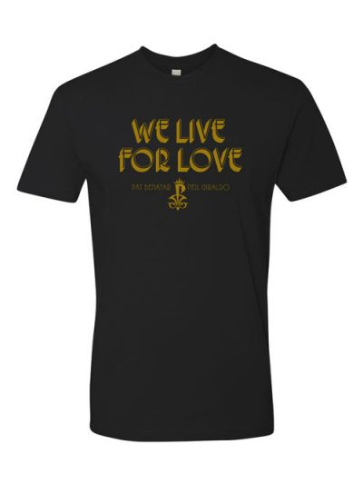 We Live For Love T-Shirt